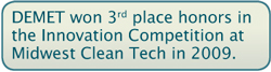 Text box: DEMET won 3rd place honors in the Innovation Competition at Midwast Clean Tech in 2009